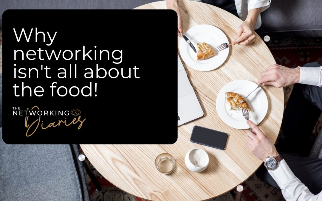Networking Isn't About the Food
